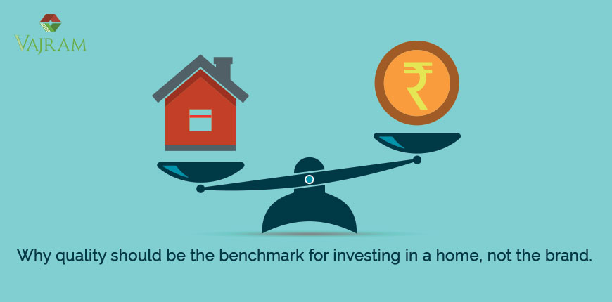 Why quality should be the benchmark for investing a home, not brands.